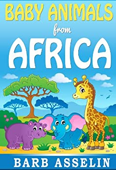 Baby Animals from Africa: A rhyming picture book for children aged 0-5 by [Asselin, Barb]