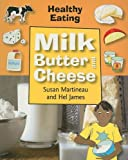 Milk, Butter, and Cheese, Susan Martineau and Hel James, 159920245X