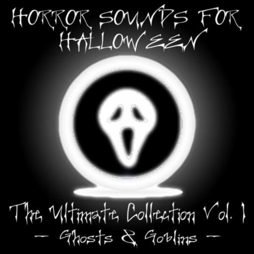 Horror Sounds for Halloween - The Ultimate Collection Volume 1 (Ghosts & -