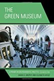 The Green Museum, Sarah S. Brophy and Elizabeth Wylie, 0759123241