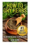 How to Dry Herbs: The Definitive Guide to Drying Herbs (Getting the Most Out of Your Herb Garden)