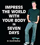 Impress the World with Your Body in Seven Days, David Madow, 0615154018