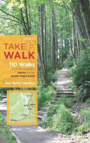 Take a Walk, 3rd Edition: 110 Walks Within 30 Minutes of Seattle and the Greater Puget Sound (Take a Walk Seattle)