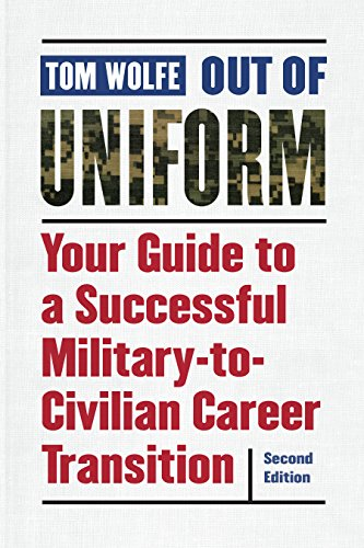 Out of Uniform: Your Guide to a Successful Military-to-Civilian Career Transition -