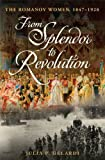 Front cover for the book From Splendor to Revolution: The Romanov Women, 1847-1928 by Julia P. Gelardi