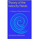 Theory of the Velocity Fields: A Theory of Fluid Mechanics