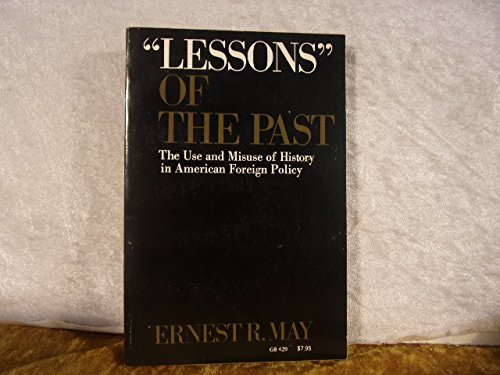 "Lessons"" of the Past: The Use and Misuse of History in American Foreign  Policy (Galaxy Books): May, Ernest R.: 9780195018905: Amazon.com: Books"