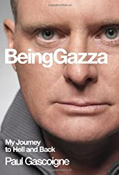 Being Gazza: My Journey to Hell and Back