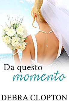 Da questo momento (Windswept Bay Vol. 1) (Italian Edition) by [Clopton, Debra]