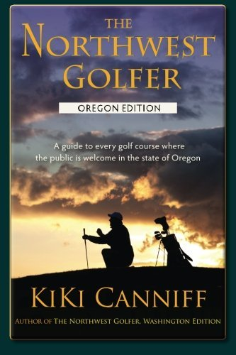 Public Golf Course - The Northwest Golfer; Oregon Edition: A guide to every golf course where the public is welcome in the state of Oregon. (PACIFIC NORTHWEST OUTDOOR SERIES)