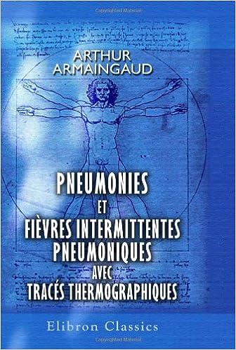 Télécharger en ligne Pneumonies et fièvres intermittentes pneumoniques avec tracés thermographiques pdf, epub
