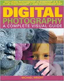 Digital Photography a Complete Visual Guide (Includes