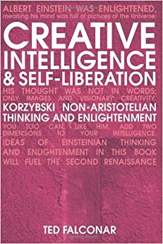Creative Intelligence - revised edition: Korzybski Non-Aristotelian Thinking and Enlightenment by Ted Falconar (8-May-2007)