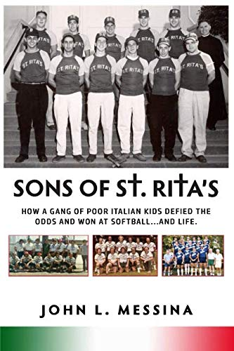 Sons of St. Rita's: How a Gang of Poor Italian Kids Defied the Odds and Won at Softball ... and Life by Independently published