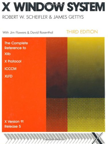X Window Sytem, Third Edition: The Complete Reference to Xlib, X Protocol, ICCM, XLFD, X Version 11, Release 5 (Digital Press X and Motif Series)