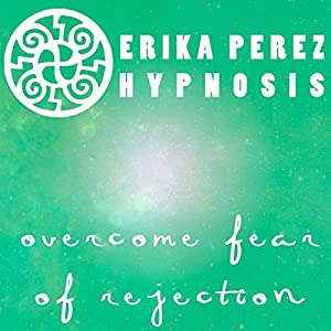 Supera el Miedo al Rechazo Hipnosis [Overcome Fear of Rejection Hypnosis] Speech
