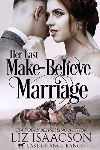 - Her Last Make-Believe Marriage: Christian Cowboy Romance (Last Chance Ranch Romance Book 3)