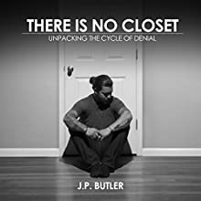 There Is No Closet Audiobook by JP Butler Narrated by JP Butler