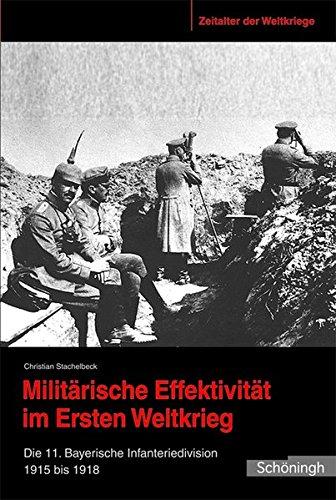 Militärische Effektivität im Ersten Weltkrieg. Die 11. Bayerische Infanteriedivision 1915 bis 1918 (Zeitalter der Weltkriege)