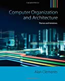 Computer Organization and Architecture : Themes and Variations, Clements, Alan, 1111987041