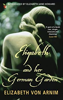 Elizabeth And Her German Garden (Virago Modern Classics Book 393) by [von Arnim, Elizabeth]