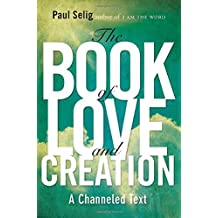 The Book of Love and Creation: A Channeled Text