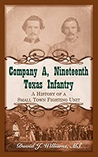 Book Cover: Company A, Nineteenth Texas Infantry: A History of a Small Town Fighting Unit