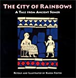City of Rainbows: A Tale from Ancient Sumer (None)