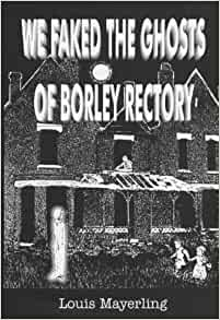 We Faked The Ghosts Of Borley Rectory Mayerling Louis 9781900796583 Amazon Com Books