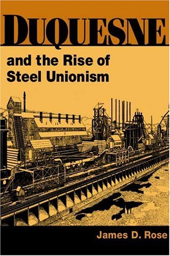 (Duquesne and the Rise of Steel Unionism (Working Class in American History))