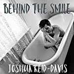 Behind the Smile | Joshua Reid-Davis