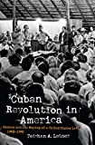 Cuban Revolution in America: Havana and the Making of a United States Left, 1968–1992 (Justice, Power, and Politics)