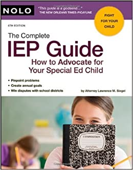 The Complete IEP Guide: How to Advocate for Your Special Ed Child by Lawrence M. Siegel (2009)