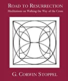 The Road to Resurrection, G. Corwin Stoppel, 1561012122