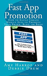 Fast App Promotion: How to Easily Create Mobile Apps to Promote Your Brand, Blog, or Book