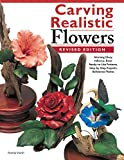 Carving Realistic Flowers, Revised Edition: Morning Glory, Hibiscus, Rose: Ready-to-Use Patterns, Step-by-Step Projects, Reference Photos (Fox Chapel Publishing)
