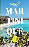 Martinique - Hors des sentiers battus: Découvrez la Martinique authentique (WANDERLUST - Guides de voyage) (French Edition)