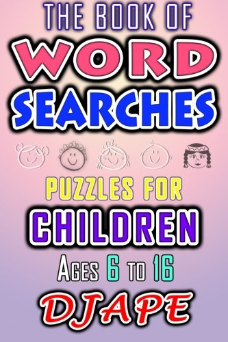 (The Book of Word Searches: Puzzles for Children ages 6 to 16 (Volume 1))