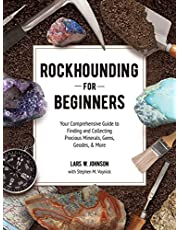 Rockhounding for Beginners: Your Comprehensive Guide to Finding and Collecting Precious Minerals, Gems, Geodes, & More