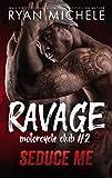 Seduce Me (Ravage MC #2): A Motorcycle Club Romance