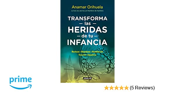 Transforma las heridas de tu infancia / Heal the Wounds of your Youth (Spanish Edition): Anamar Orihuela: 9786073147187: Amazon.com: Books