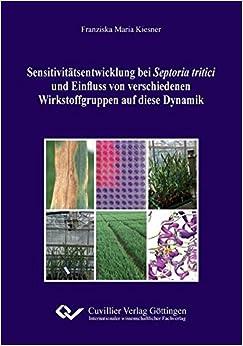 Book Sensitivitätsentwicklung bei Septoria tritici und Einfluss von verschiedenen Wirkstoffgruppen auf diese Dynamik