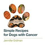 Simple Recipes for Dogs with Cancer, Jennifer Erdman, 1475132972