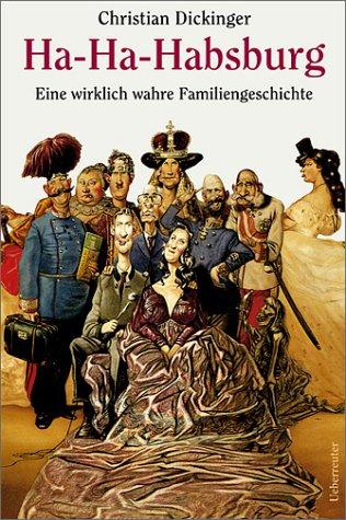 Ha-Ha-Habsburg. Eine wirklich wahre Familiengeschichte