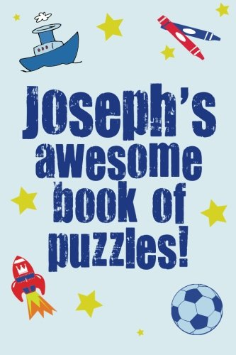 Joseph's Awesome Book Of Puzzles!: Children's puzzle book containing 20 unique personalised puzzles as well as a mix of 80 other fun puzzles. PDF