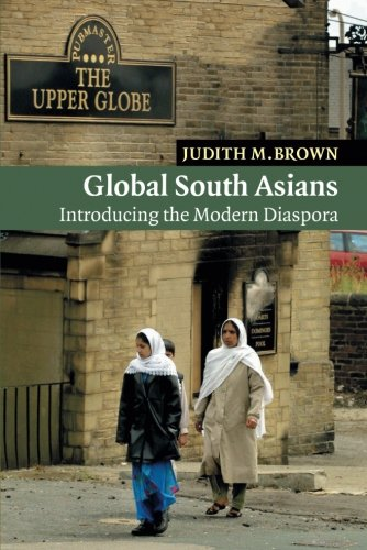 Global South Asians: Introducing the modern Diaspora (New Approaches to Asian History)