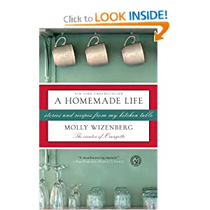 A Homemade Life: Stories and Recipes from My Kitchen Table [Paperback] Molly Wizenberg (Author)