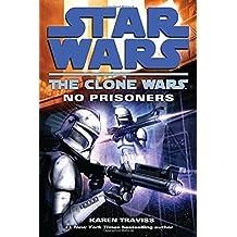No Prisoners: Star Wars Legends (The Clone Wars)