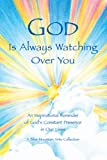 God Is Always Watching Over You: An Inspirational Reminder of God's Constant Presence in Our Lives