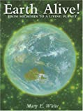 Earth Alive!, Mary E. White, 187705805X